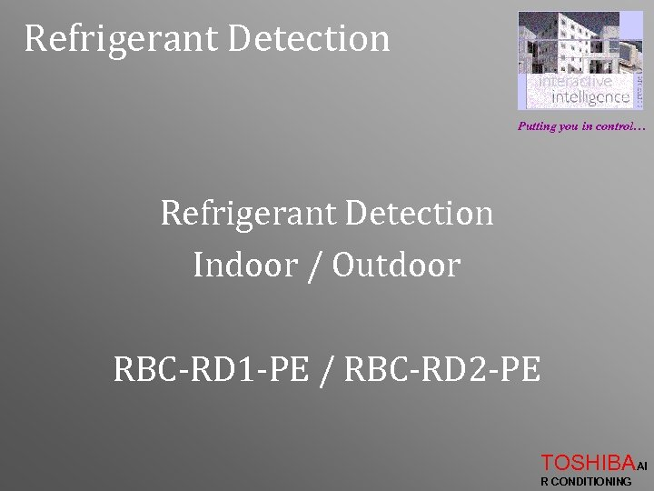 Refrigerant Detection Putting you in control… Refrigerant Detection Indoor / Outdoor RBC-RD 1 -PE