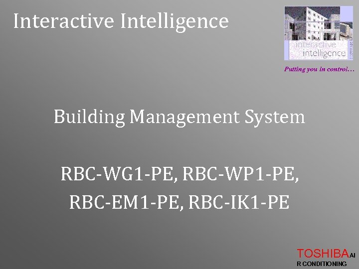 Interactive Intelligence Putting you in control… Building Management System RBC-WG 1 -PE, RBC-WP 1