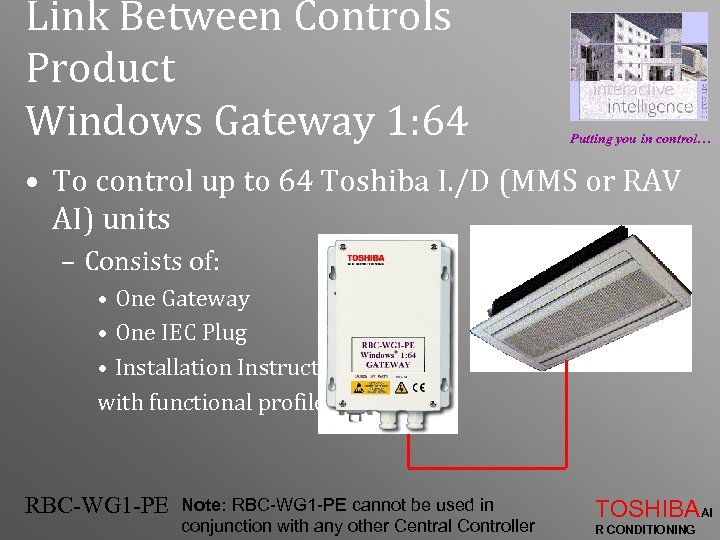 Link Between Controls Product Windows Gateway 1: 64 Putting you in control… • To