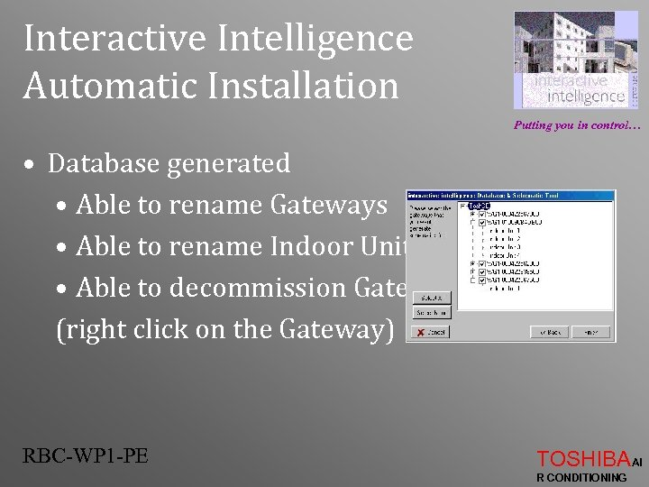 Interactive Intelligence Automatic Installation Putting you in control… • Database generated • Able to