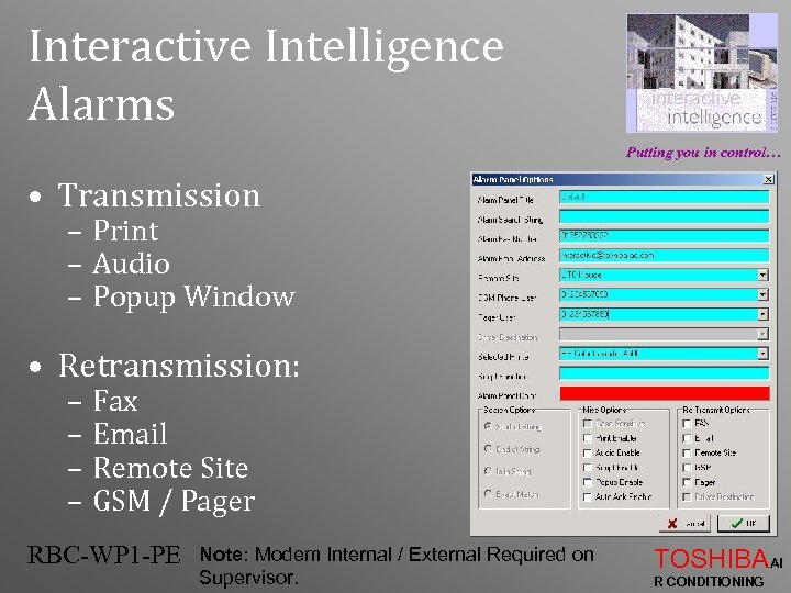 Interactive Intelligence Alarms Putting you in control… • Transmission – Print – Audio –
