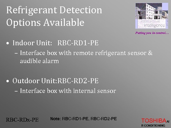 Refrigerant Detection Options Available Putting you in control… • Indoor Unit: RBC-RD 1 -PE