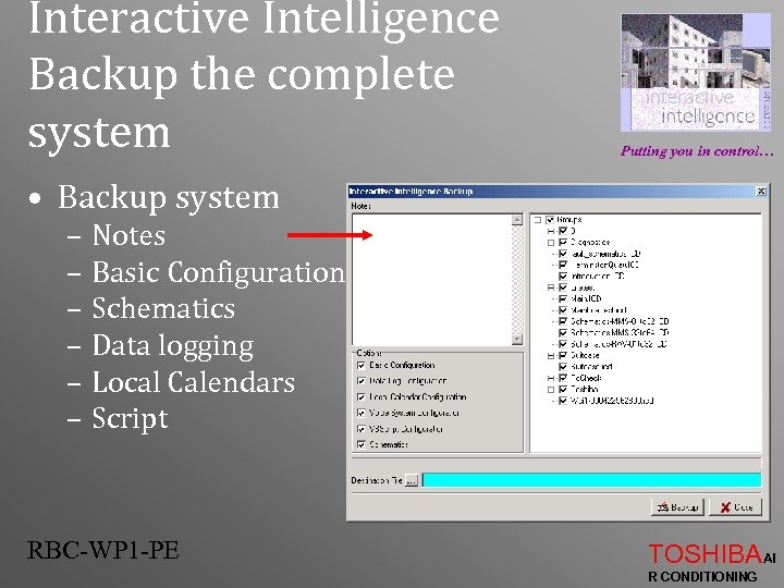 Interactive Intelligence Backup the complete system Putting you in control… • Backup system –
