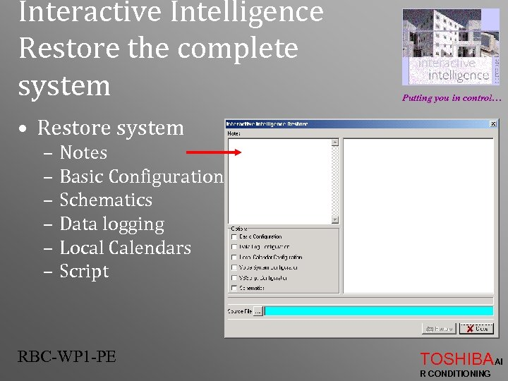 Interactive Intelligence Restore the complete system Putting you in control… • Restore system –