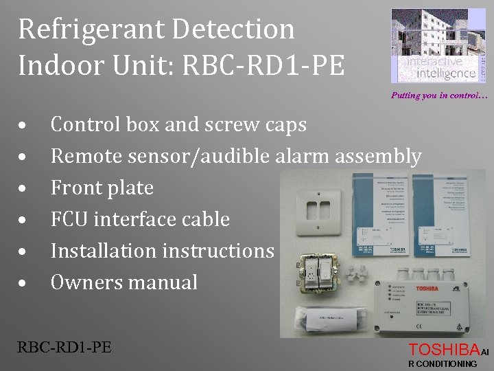 Refrigerant Detection Indoor Unit: RBC-RD 1 -PE Putting you in control… • • •