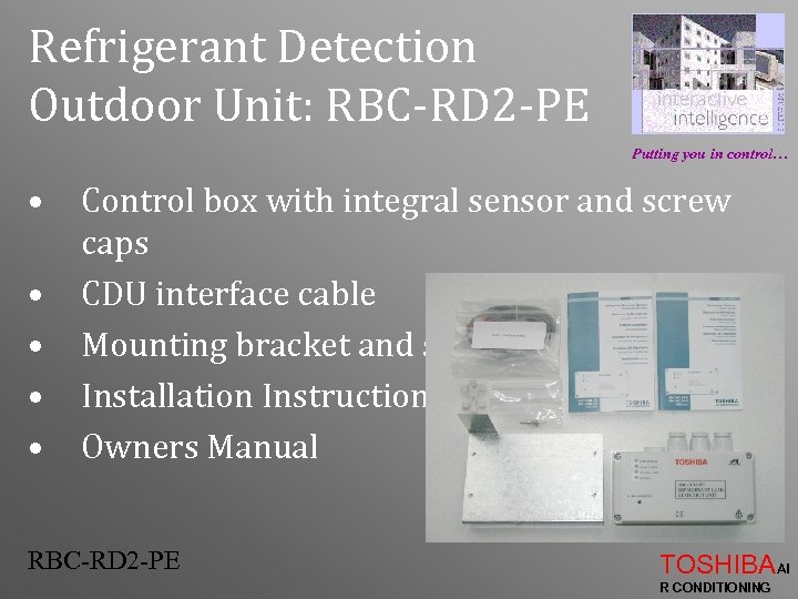 Refrigerant Detection Outdoor Unit: RBC-RD 2 -PE Putting you in control… • • •