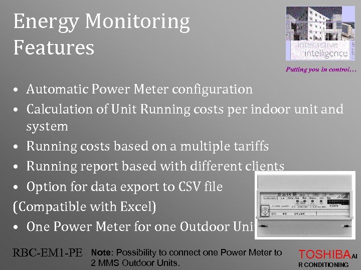 Energy Monitoring Features Putting you in control… • Automatic Power Meter configuration • Calculation