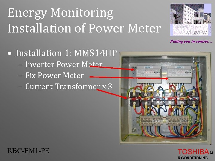 Energy Monitoring Installation of Power Meter Putting you in control… • Installation 1: MMS