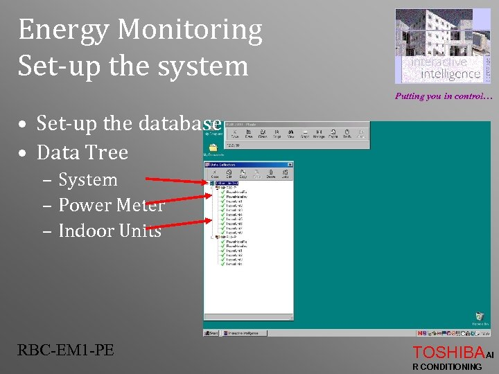 Energy Monitoring Set-up the system Putting you in control… • Set-up the database •