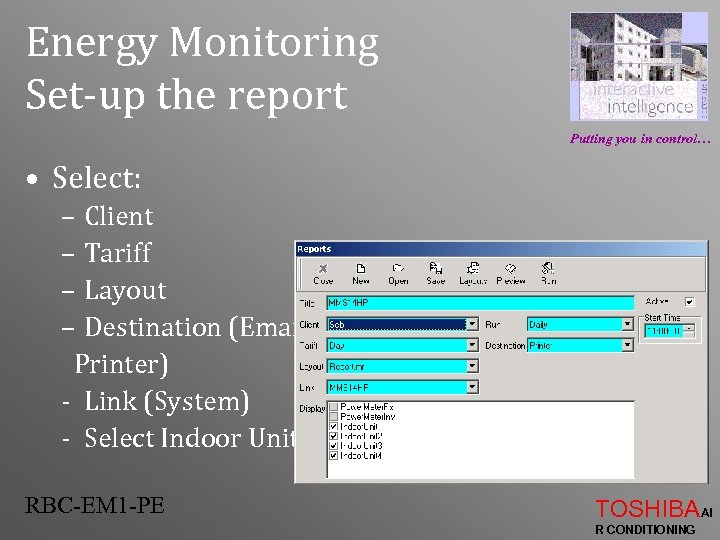 Energy Monitoring Set-up the report Putting you in control… • Select: – Client –