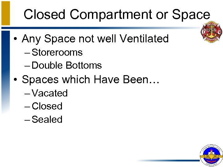 Closed Compartment or Space • Any Space not well Ventilated – Storerooms – Double