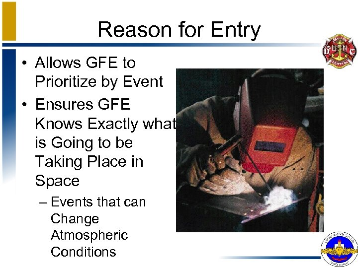 Reason for Entry • Allows GFE to Prioritize by Event • Ensures GFE Knows