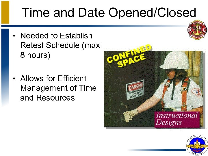 Time and Date Opened/Closed • Needed to Establish Retest Schedule (max 8 hours) •