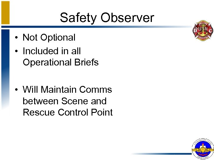 Safety Observer • Not Optional • Included in all Operational Briefs • Will Maintain