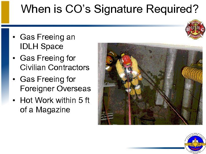 When is CO's Signature Required? • Gas Freeing an IDLH Space • Gas Freeing