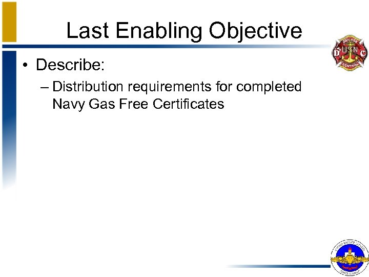 Last Enabling Objective • Describe: – Distribution requirements for completed Navy Gas Free Certificates