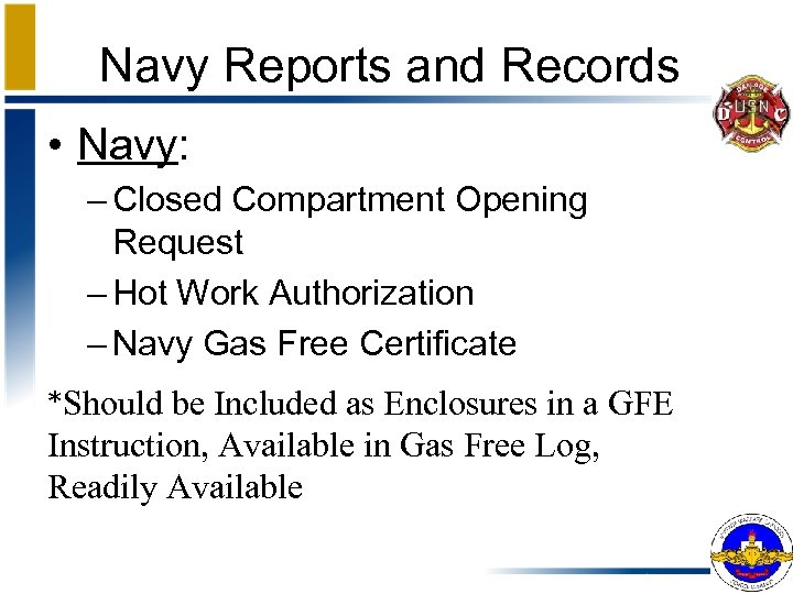 Navy Reports and Records • Navy: – Closed Compartment Opening Request – Hot Work