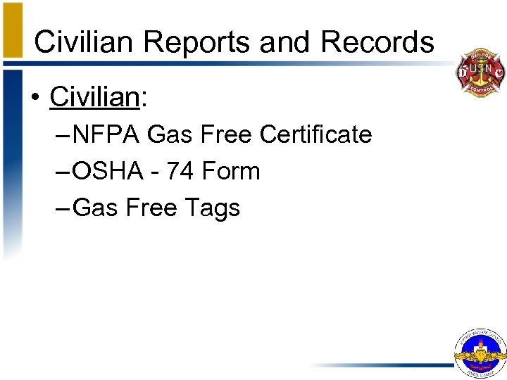 Civilian Reports and Records • Civilian: – NFPA Gas Free Certificate – OSHA -