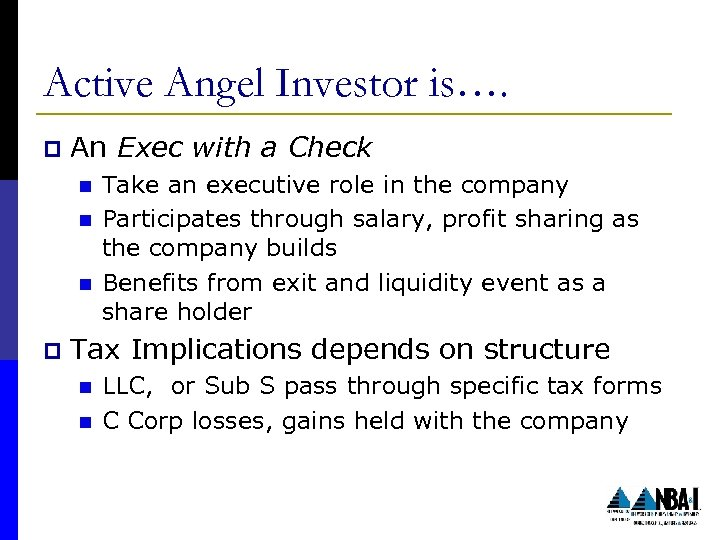 Active Angel Investor is…. p An Exec with a Check n n n p