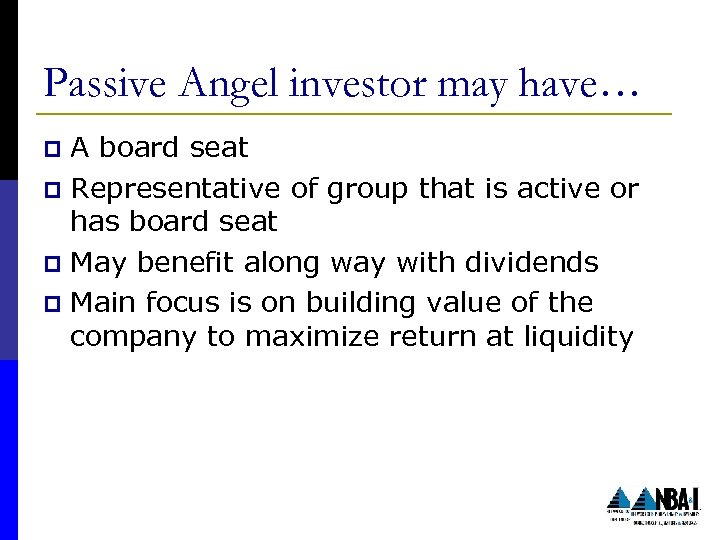 Passive Angel investor may have… A board seat p Representative of group that is