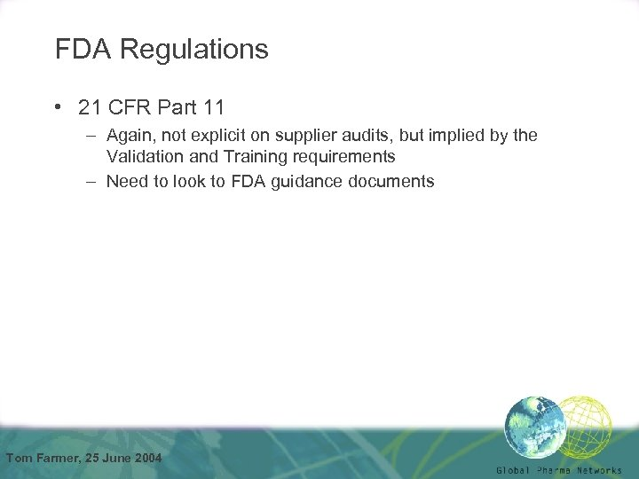 FDA Regulations • 21 CFR Part 11 – Again, not explicit on supplier audits,