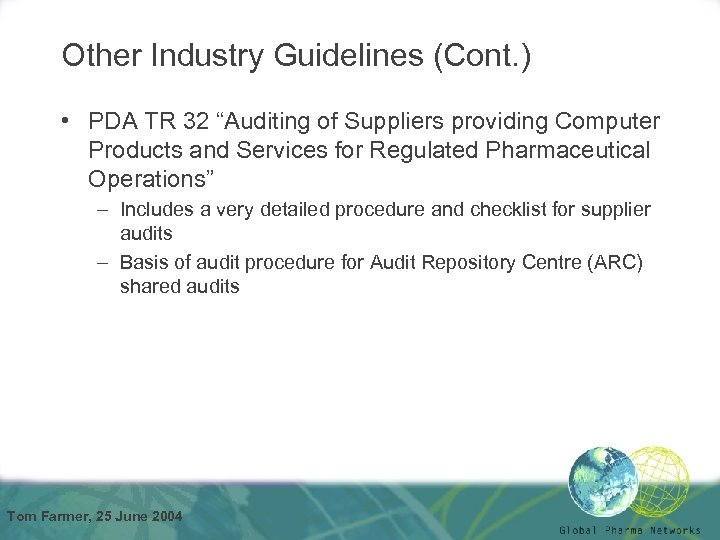"Other Industry Guidelines (Cont. ) • PDA TR 32 ""Auditing of Suppliers providing Computer"