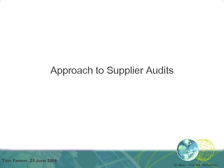 Approach to Supplier Audits Tom Farmer, 25 June 2004
