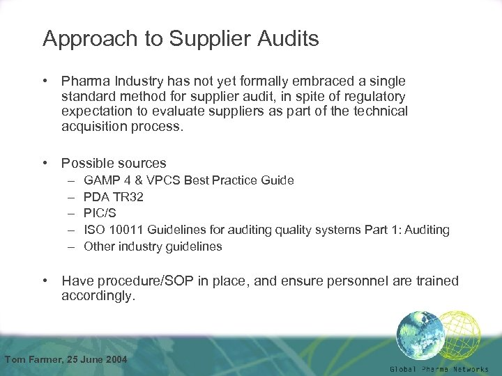 Approach to Supplier Audits • Pharma Industry has not yet formally embraced a single