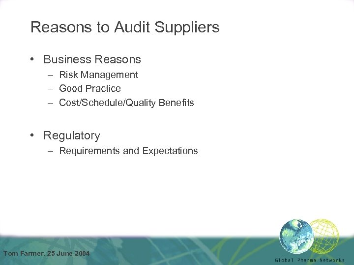 Reasons to Audit Suppliers • Business Reasons – Risk Management – Good Practice –