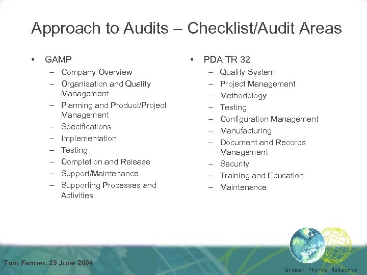 Approach to Audits – Checklist/Audit Areas • GAMP – Company Overview – Organisation and