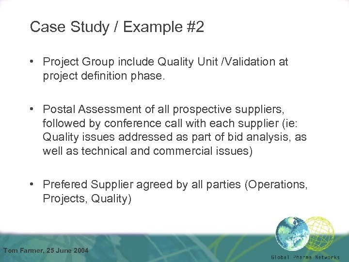 Case Study / Example #2 • Project Group include Quality Unit /Validation at project