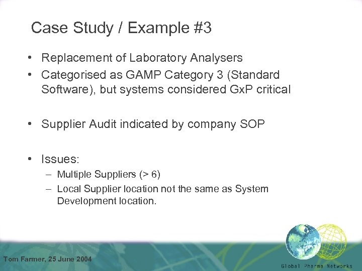 Case Study / Example #3 • Replacement of Laboratory Analysers • Categorised as GAMP