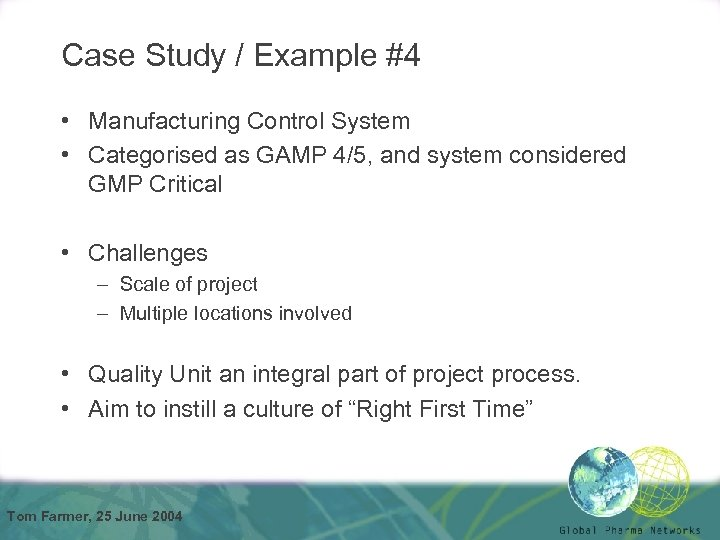 Case Study / Example #4 • Manufacturing Control System • Categorised as GAMP 4/5,