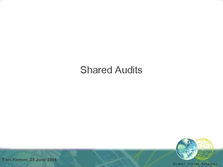 Shared Audits Tom Farmer, 25 June 2004