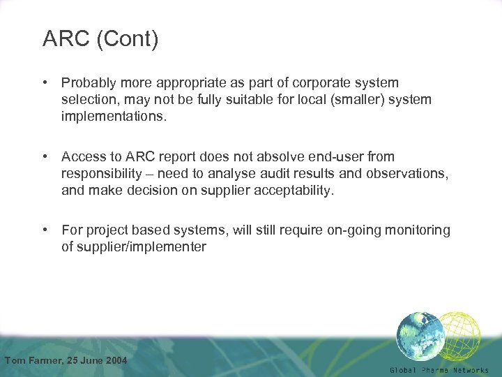 ARC (Cont) • Probably more appropriate as part of corporate system selection, may not