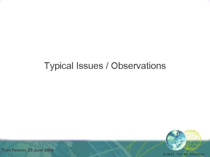 Typical Issues / Observations Tom Farmer, 25 June 2004