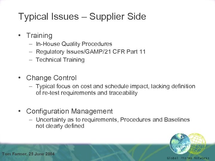 Typical Issues – Supplier Side • Training – In-House Quality Procedures – Regulatory Issues/GAMP/21