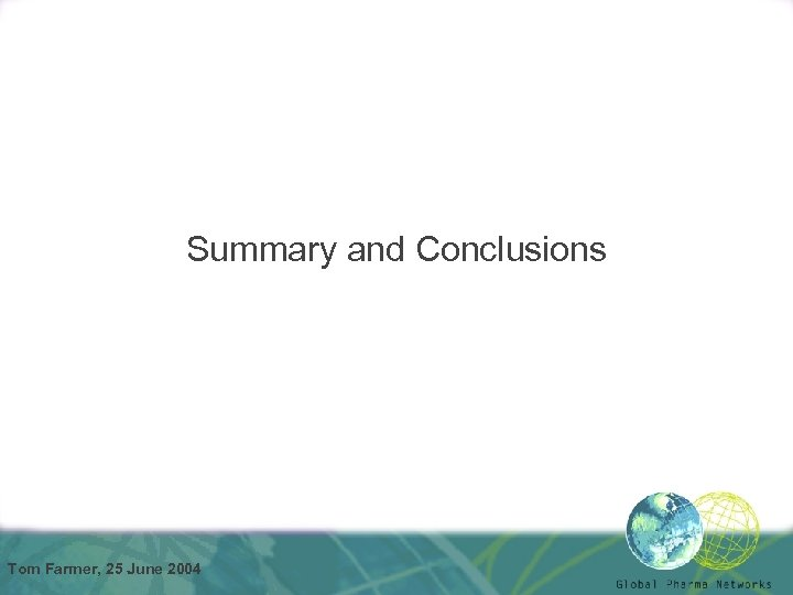 Summary and Conclusions Tom Farmer, 25 June 2004