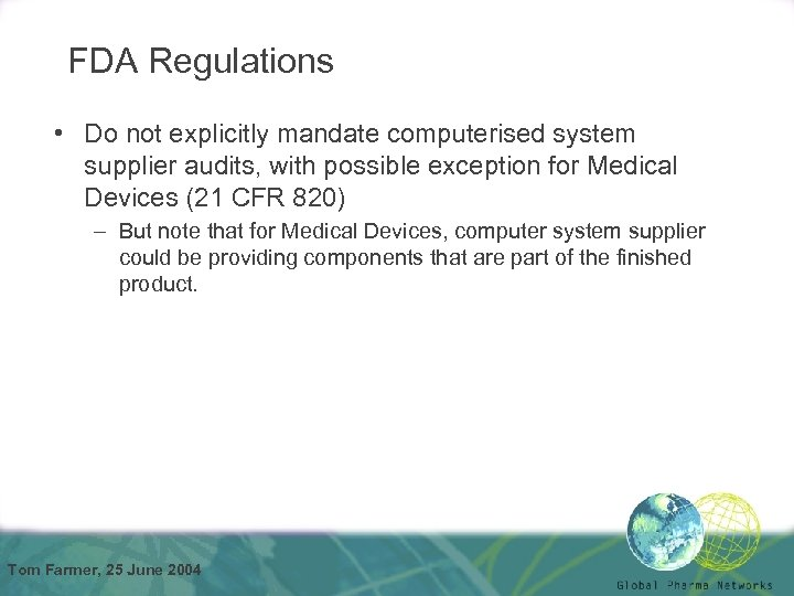 FDA Regulations • Do not explicitly mandate computerised system supplier audits, with possible exception