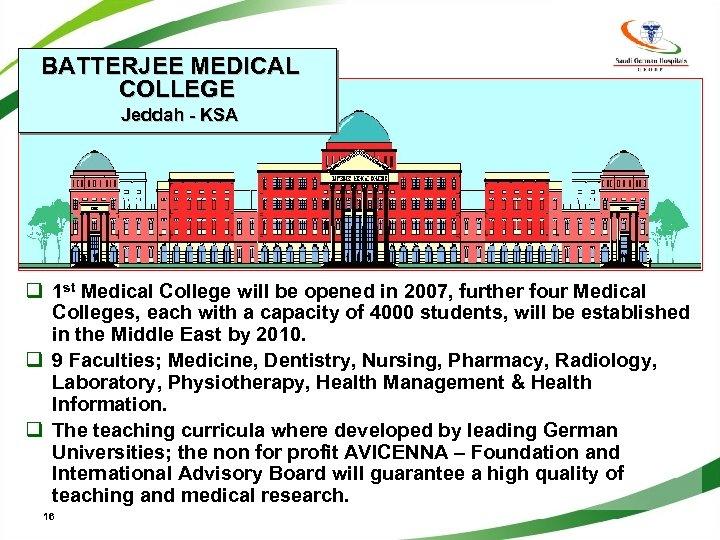 BATTERJEE MEDICAL COLLEGE Jeddah - KSA q 1 st Medical College will be opened