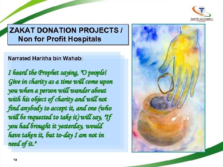 ZAKAT DONATION PROJECTS / Non for Profit Hospitals Narrated Haritha bin Wahab: I heard