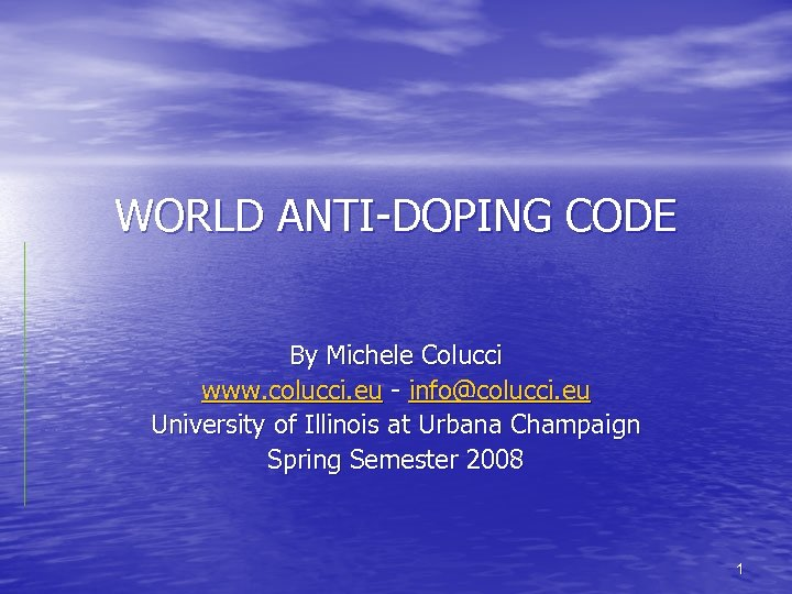 WORLD ANTI-DOPING CODE By Michele Colucci www. colucci. eu - info@colucci. eu University of
