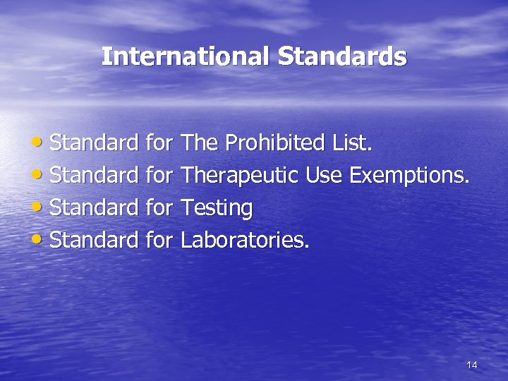 International Standards • Standard for The Prohibited List. • Standard for Therapeutic Use Exemptions.