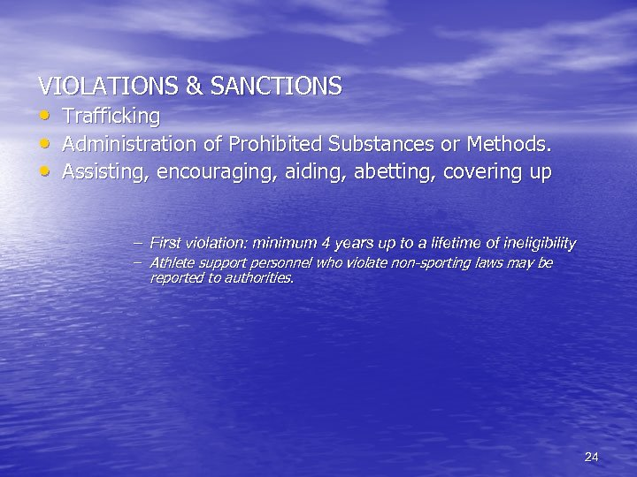 VIOLATIONS & SANCTIONS • Trafficking • Administration of Prohibited Substances or Methods. • Assisting,