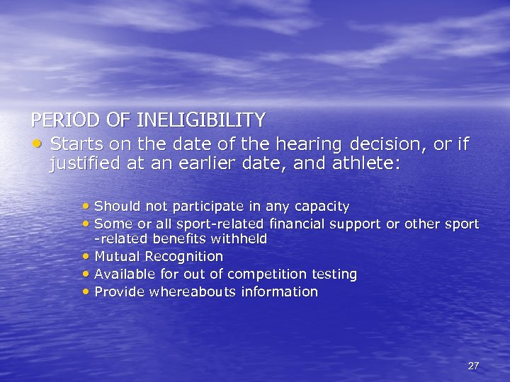 PERIOD OF INELIGIBILITY • Starts on the date of the hearing decision, or if