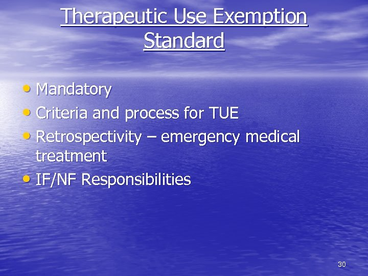 Therapeutic Use Exemption Standard • Mandatory • Criteria and process for TUE • Retrospectivity