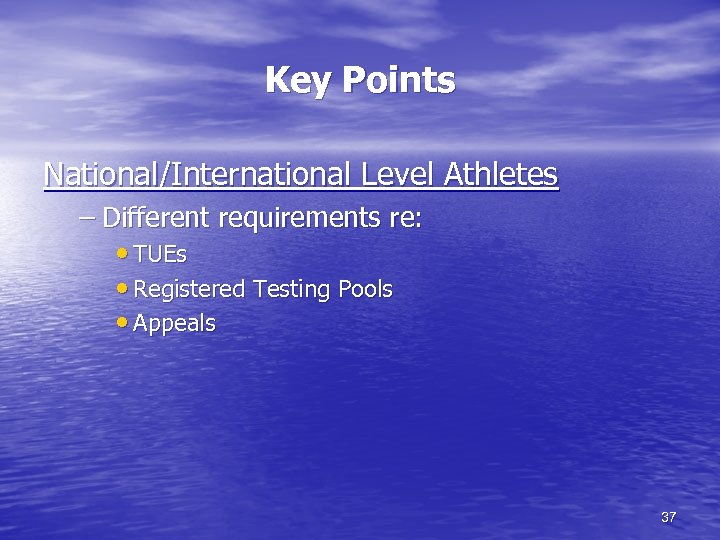 Key Points National/International Level Athletes – Different requirements re: • TUEs • Registered Testing