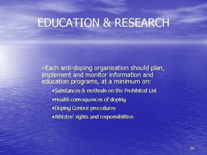 EDUCATION & RESEARCH –Each anti-doping organisation should plan, implement and monitor information and education