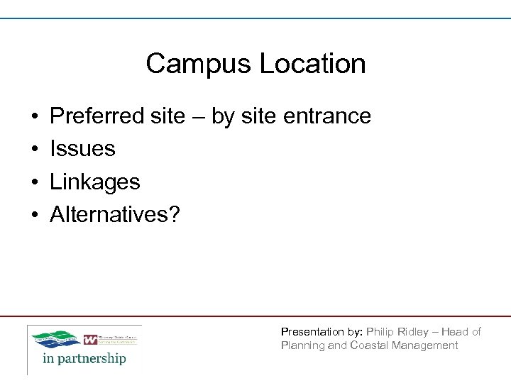 Campus Location • • Preferred site – by site entrance Issues Linkages Alternatives? Presentation