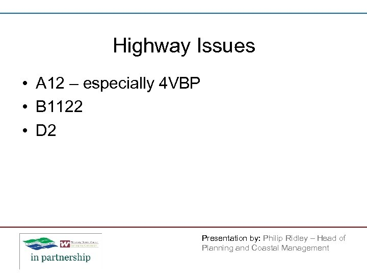 Highway Issues • A 12 – especially 4 VBP • B 1122 • D